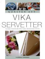 Konsten Att Vika Servetter - Vackra Vikningar För Varje Middagsbjudning