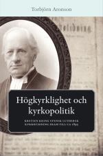 Högkyrklighet Och Kyrkopolitik - Kretsen Kring Svensk Luthersk Kyrkotidning Fram Till Ca 1895