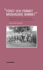 Först Och Främst Misshagade Namnet - Arbetsstugor För Barn I Tornedalen Och Lappland 1930-1954 - Tjugosex Intervjuer