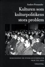 Kulturen Som Kulturpolitikens Stora Problem - Diskussionen Om Svensk Kultur