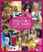Smoothies För Barn - Upptäck, Utforska, Experimentera Och Lär Dig Allt Om Frukter Och Grönsaker