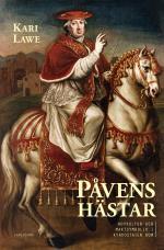 Påvens Hästar - Hovkultur Och Maktsymbolik I Kyrkostaten Rom
