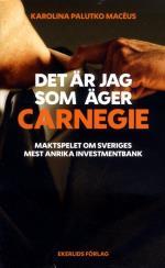 Det Är Jag Som Äger Carnegie - Maktspelet Om Svergies Största Investmentbank