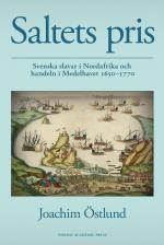Saltets Pris - Svenska Slavar I Nordafrika Och Handeln I Medelhavet 1650-1770