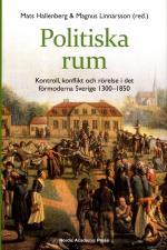 Politiska Rum - Kontroll, Konflikt Och Rörelse I Det Förmoderna Sverige 1300-1850