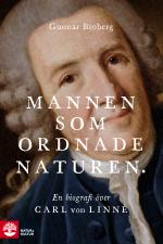 Mannen Som Ordnade Naturen - En Biografi Över Carl Von Linné