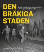 Den Bråkiga Staden - Ungdomsupplopp Och Ungdomspolitik I Efterkrigstidens Stockholm