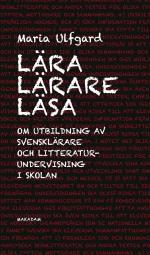 Lära Lärare Läsa - Om Utbildning Av Svensklärare Och Litteraturundervisning