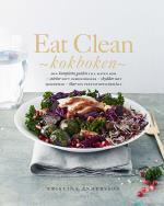 Eat Clean - Kokboken - Den Kompletta Guiden Till Maten Som Stärker Ditt Immunförsvar, Skyddar Mot Sjukdomar, Ökar Din Prestationsförmåga