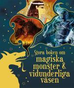 Stora Boken Om Magiska Monster & Vidunderliga Väsen