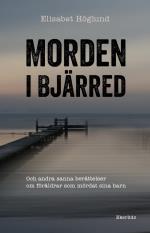 Morden I Bjärred - Och Andra Berättelser Om Föräldrar Som Mördat Sina Barn