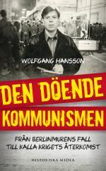 Den Döende Kommunismen - Från Berlinmurens Fall Till Kalla Krigets Återkomst