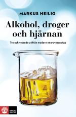 Alkohol, Droger Och Hjärnan - Tro Och Vetande Utifrån Modern Neurovetenskap