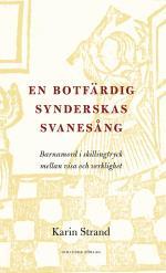 En Botfärdig Synderskas Svanesång - Barnamord I Skillingtryck Mellan Visa Och Verklighet