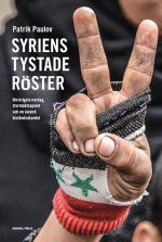 Syriens Tystade Röster - Om Krigets Vardag, Stormaktspelet Och En Svensk Biståndsskandal
