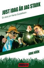 Just Idag Är Jag Stark - En Bok Om Kenta Gustafsson