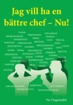 Jag Vill Ha En Bättre Chef - Nu! - Om Konsten Att Skaffa Sig En Bra Chef
