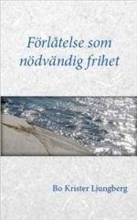 Förlåtelse Som Nödvändig Frihet - Om Förlåtelse, Försoning Och Förtroende För Drabbade, Förövare Och Dig Som Står Bredvid