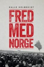 Fred Med Norge - Arbetarrörelsen Och Unionsupplösningen 1905
