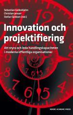 Innovation Och Projektifiering - Att Styra Och Leda Handlingskapaciteten I Moderna Offentliga Organisationer