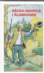 Bäcka-markus I Älgskogen - Jakt-, Fiske- Och Bygdehistorier