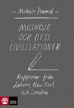Missnöje Och Dess Civilisationer - Rapporter Från Lahore, New York Och London
