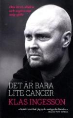 Det Är Bara Lite Cancer - Om Livet, Döden Och Myten Om Mig Själv