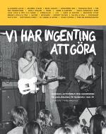 Vi Har Ingenting Att Göra - Musiken, Artisterna Och Ungdomen På Oxelösunds Fritidsgård 1965-79
