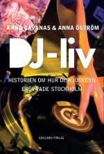 Dj-liv - Historien Om Hur Diskjockeyn Erövrade Stockholm