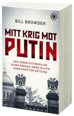 Mitt Krig Mot Putin - Den Sanna Historien Om Stora Pengar, Mord Och En Mans Kamp För Rättvisa