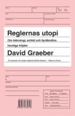 Reglernas Utopi - Om Teknologi, Enfald Och Byråkratins Hemliga Fröjder