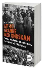 Att Bo Granne Med Ondskan - Sveriges Förhållande Till Nazismen, Nazityskland Och Förintelsen