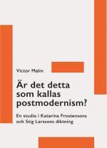 Är Det Detta Som Kallas Postmodernism? - En Studie I Katarina Frostensons Och Stig Larssons Diktning