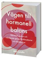 Vägen Till Hormonell Balans - Hjärnkoll, Sexlust Och Välmående Genom Förklimakteriet Och Klimakteriet