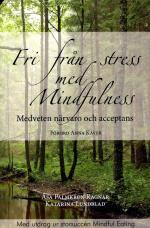 Fri Från Stress Med Mindfulness - Medveten Närvaro Och Acceptans
