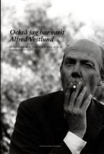 Också Jag Har Varit Alfred Vestlund - Intervjuer Och Enkätsvar Med Och Av Gunnar Ekelöf