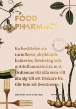 Food Pharmacy - En Berättelse Om Tarmfloror, Snälla Bakterier, Forskning Och Antiinflammatorisk Mat