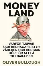 Moneyland - Varför Tjuvar Och Bedragare Styr Världen Och Hur Man Gör För Att Få Tillbaka Den
