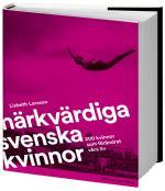 Märkvärdiga Svenska Kvinnor - 200 Kvinnor Som Förändrat Våra Liv