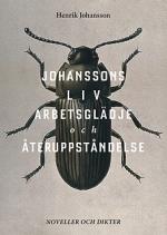 Johanssons Liv, Arbetsglädje Och Återuppståndelse - Noveller Och Dikter