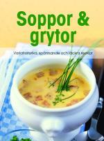 Soppor & Grytor - Variationsrika, Spånnande Och Läckra Recept