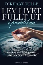 Lev Livet Fullt Ut I Praktiken - Meditationer, Övningar Och Principer För Ett Frigjort Liv
