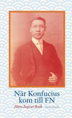 När Konfucius Kom Till Fn - Peng Chun Chang Och Fn-s Förklaring Om De Mänskliga Rättigheterna