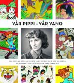 Vår Pippi - Vår Vang - Tecknarna Hyllar Ingrid Vang Nyman Och Det Moderna Genombrottet Inom Svensk Barnboksbild