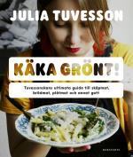 Käka Grönt! - Tuvessonskans Ultimata Guide Till Skåpmat, Brödmat, Plåtmat Och Annat Gott