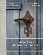 """Hantverkare I """"hemtrefnadens"""" Tid - Kretsen Kring Lars Israel Wahlman 1895-1925"""