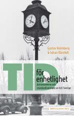 Tid För Enhetlighet - Astronomerna Och Standardiseringen Av Tid I Sverige