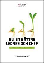 Bli En Bättre Ledare Och Chef - En Praktisk Handbok För Dig Som Utveckla Di