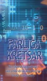 Farliga Kretsar - En Novellantologi Om Människans Kamp Med Tekniken