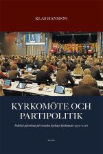 Kyrkomöte Och Partipolitik - Politisk Påverkan På Svenska Kyrkans Kyrkomöte 1930 - 2018
